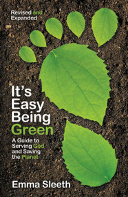 It's Easy Being Green, Revised and Expanded Edition (A Guide to Serving God and Saving the Planet) by Emma Sleeth, 9780310730064