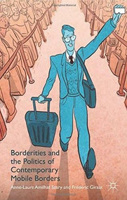 Borderities and the Politics of Contemporary Mobile Borders by Anne Laure Amilhat Szary, Frédéric Giraut, 9781137468840
