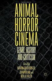 Animal Horror Cinema (Genre, History and Criticism) by Katarina Gregersdotter, Johan Höglund, Nicklas Hållén, 9781137496386
