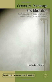 Contracts, Patronage and Mediation (The Articulation of Global and Local in the South African Recording Industry) by Tuulikki Pietilä, 9781137562319