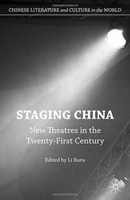 Staging China (New Theatres in the Twenty-First Century) by LI Ruru, 9781137567475