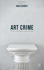 Art Crime (Terrorists, Tomb Raiders, Forgers and Thieves) by Noah Charney, 9781137407566