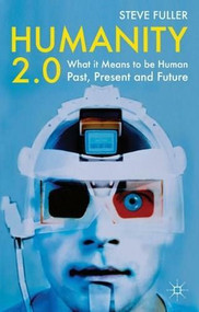 Humanity 2.0 (What it Means to be Human Past, Present and Future) by Steve Fuller, 9780230233430