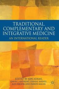 Traditional, Complementary and Integrative Medicine (An International Reader) by Jon Adams, Gavin Andrews, Joanne Barnes, Alex Broom, Parker Magin, 9780230232655