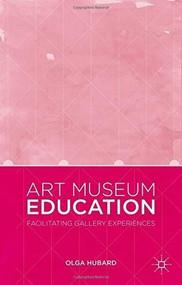 Art Museum Education (Facilitating Gallery Experiences) by Olga Hubard, 9781137412874