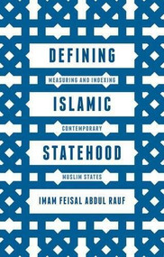 Defining Islamic Statehood (Measuring and Indexing Contemporary Muslim States) by Imam Feisal Abdul Rauf, 9781137446817