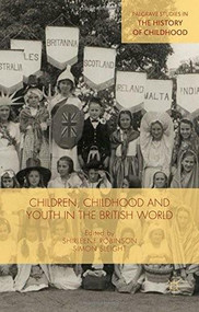 Children, Childhood and Youth in the British World by Shirleene Robinson, Simon Sleight, 9781137489401