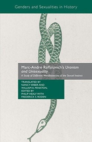 Marc-André Raffalovich's Uranism and Unisexuality (A Study of Different Manifestations of the Sexual Instinct) by Nancy Erber, William A. Peniston, Philip Healy, Frederick S. Roden, 9781137451385