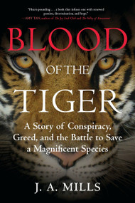 Blood of the Tiger (A Story of Conspiracy, Greed, and the Battle to Save a Magnificent Species) - 9780807030646 by J. A. Mills, 9780807030646