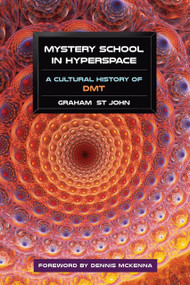 Mystery School in Hyperspace (A Cultural History of DMT) by Graham St John, Dennis McKenna, 9781583947326