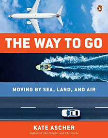 The Way to Go (Moving by Sea, Land, and Air) by Kate Ascher, 9780143127949