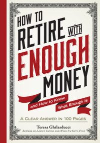 How to Retire with Enough Money (And How to Know What Enough Is) by Teresa Ghilarducci, 9780761186137