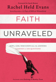 Faith Unraveled (How a Girl Who Knew All the Answers Learned to Ask Questions) by Rachel Held Evans, 9780310339168