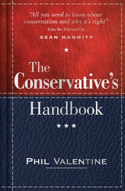 The Conservative's Handbook, 2E (Defining the Right Position on Issues from A to Z) by Phil Valentine, 9781492622352