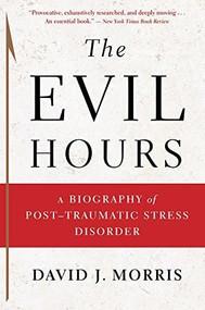 The Evil Hours (A Biography of Post-Traumatic Stress Disorder) by David J. Morris, 9780544570320