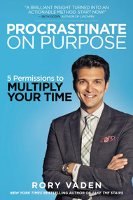 Procrastinate on Purpose (5 Permissions to Multiply Your Time) by Rory Vaden, 9780399170638