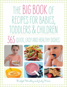 Big Book of Recipes for Babies, Toddlers & Children by Judy More, Bridget Wardley, 9781848999787