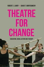 Theatre for Change (Education, Social Action and Therapy) by Robert Landy, David T. Montgomery, 9780230243668