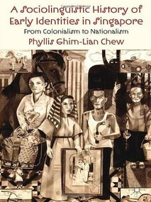 A Sociolinguistic History of Early Identities in Singapore (From Colonialism to Nationalism) by Phyllis Ghim-Lian Chew, 9781137012333