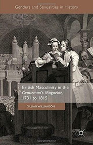 British Masculinity in the 'Gentleman's Magazine', 1731 to 1815 by Gillian Williamson, 9781137542328