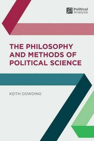 The Philosophy and Methods of Political Science by Keith Dowding, 9781403904461