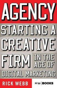 Agency (Starting a Creative Firm in the Age of Digital Marketing) by Rick Webb, 9781137279866