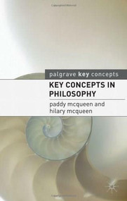 Key Concepts in Philosophy by Paddy McQueen, Hilary McQueen, 9780230231580