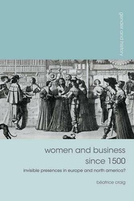 Women and Business since 1500 (Invisible Presences in Europe and North America?) - 9781137033239 by Béatrice Craig, 9781137033239