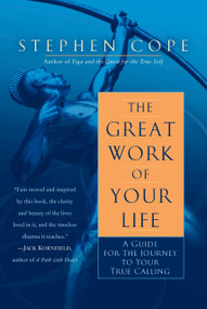 The Great Work of Your Life (A Guide for the Journey to Your True Calling) by Stephen Cope, 9780553386073