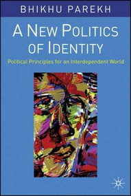 A New Politics of Identity (Political Principles for an Interdependent World) by Bhikhu Parekh, 9781403906465