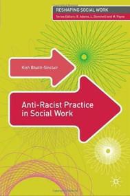 Anti-Racist Practice in Social Work by Kish Bhatti-Sinclair, 9780230013070