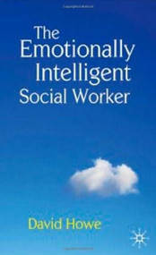 The Emotionally Intelligent Social Worker by David Howe, 9780230202788