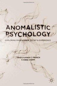 An Anomalistic Psychology (Exploring Paranormal Belief and Experience) by Christopher C. French, Christopher French, Anna Stone, 9781403995711