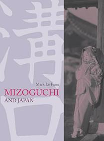 Mizoguchi and Japan by Mark Le Fanu, 9781844570560
