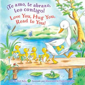 ¡Te amo, te abrazo, leo contigo!/Love you, Hug You, Read to You! by Tish Rabe, Frank Endersby, 9781101936573
