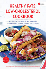 American Heart Association Healthy Fats, Low-Cholesterol Cookbook (Delicious Recipes to Help Reduce Bad Fats and Lower Your Cholesterol) by American Heart Association, 9780553447163