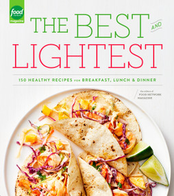 The Best and Lightest (150 Healthy Recipes for Breakfast, Lunch and Dinner: A Cookbook) by Editors of Food Network Magazine, 9780804185349