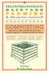 Backyard Farming: Composting (How to Plan, Build, and Maintain Your Own Compost System for a Healthy and Vibrant Garden) by Kim Pezza, 9781578265862