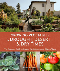Growing Vegetables in Drought, Desert & Dry Times (The Complete Guide to Organic Gardening without Wasting Water) by Maureen Gilmer, 9781632170231