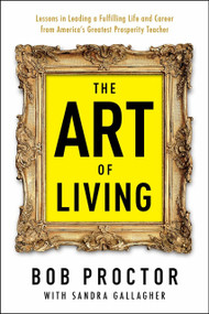 The Art of Living - 9780399175190 by Bob Proctor, Sandra Gallagher, 9780399175190