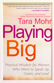Playing Big (Practical Wisdom for Women Who Want to Speak Up, Create, and Lead) by Tara Mohr, 9781592409600
