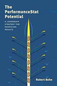 The PerformanceStat Potential (A Leadership Strategy for Producing Results) by Robert D. Behn, 9780815725275