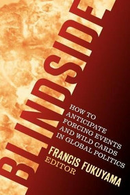 Blindside (How to Anticipate Forcing Events and Wild Cards in Global Politics) by Francis Fukuyama, 9780815729914