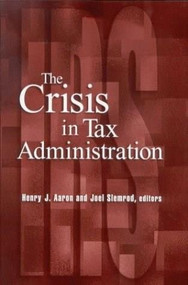 The Crisis in Tax Administration by Henry Aaron, Joel Slemrod, 9780815701231