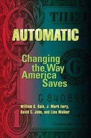 Automatic (Changing the Way America Saves) by William G. Gale, J. Mark Iwry, David C. John, Lina Walker, 9780815702788
