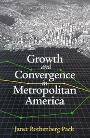 Growth and Convergence in Metropolitan America by Janet Rothenberg Pack, 9780815702474