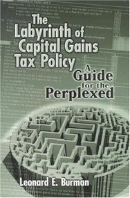 The Labyrinth of Capital Gains Tax Policy (A Guide for the Perplexed) by Leonard E. Burman, 9780815712701