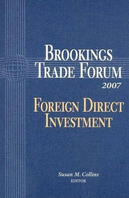 Brookings Trade Forum 2007 (Foreign Direct Investment) by Susan M. Collins, 9780815712985