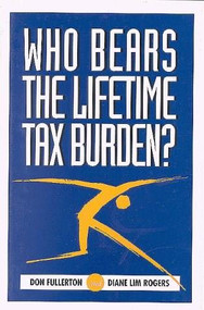 Who Bears the Lifetime Tax Burden? by Don Fullerton, Diane Lim Rogers, 9780815729938