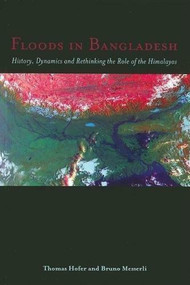 Floods in Bangladesh (History, Dynamics and Rethinking the Role of the Himalayas) by Thomas Hofer, Bruno Messerli, 9789280811216